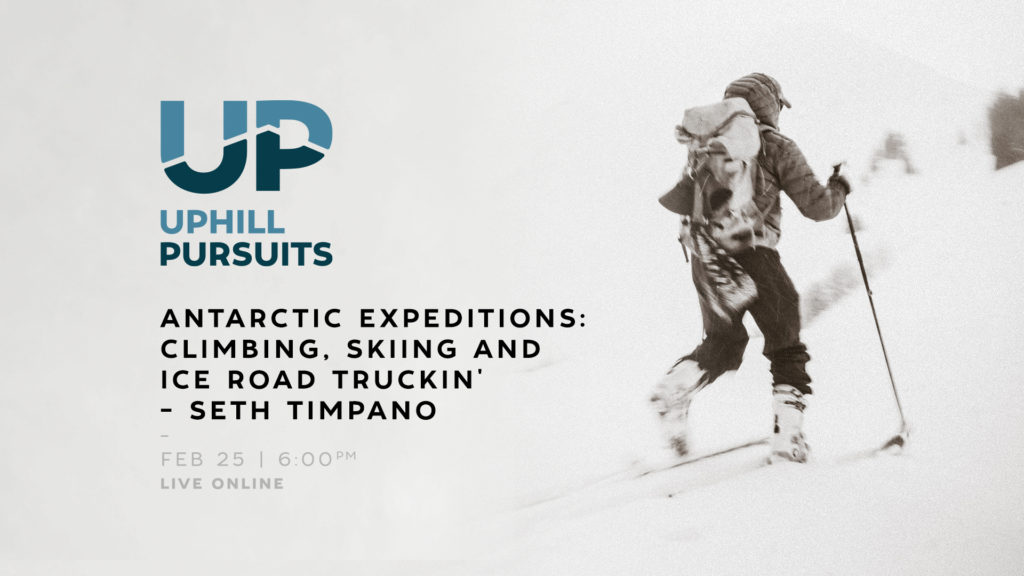 Antarctic Expeditions: Climbing, Skiing and Ice Road Truckin' with Seth Timpano
